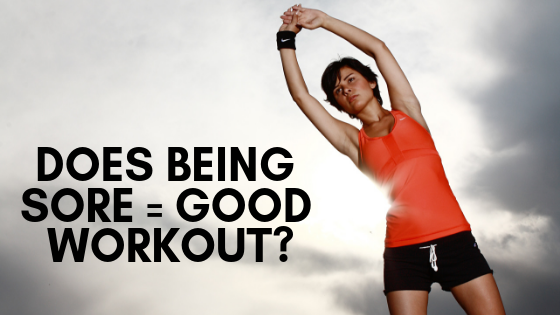 aftannFIT-DOES BEING SORE = GOOD WORKOUT